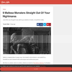 9 Maltese Monsters Straight Out Of Your Nightmares - Lovin Malta