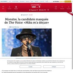 Monstre, la candidate masquée de The Voice : «Mika m'a déçue»