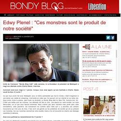 """Edwy Plenel : """"Ces monstres sont le produit de notre société"""""""