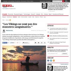 """""""Les Vikings ne sont pas des monstres sanguinaires """" - Sciences"""