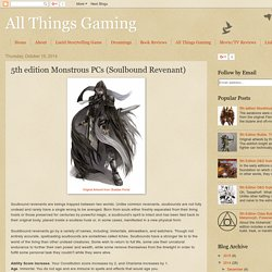 All Things Gaming: 5th edition Monstrous PCs (Soulbound Revenant)