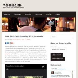 Movie Spirit : l'appli de montage iOS la plus avancée – videonline.info
