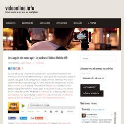 Les applis de montage : le podcast Vidéo-Mobile #8 – videonline.info