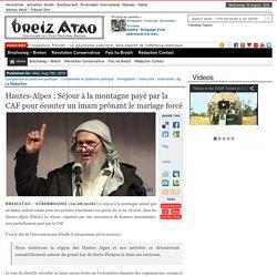 Hautes-Alpes : Séjour à la montagne payé par la CAF pour écouter un imam prônant le mariage forcé