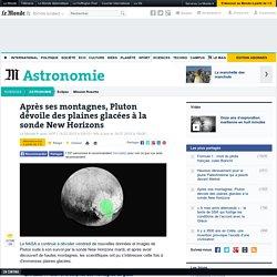 Après ses montagnes, Pluton dévoile des plaines glacées à la sonde New Horizons