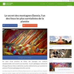 Le secret des montagnes Danxia, l'un des lieux les plus surréalistes de la planète
