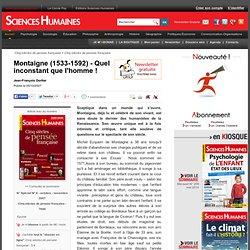 Montaigne (1533-1592) - Quel inconstant que l'homme ! - Jean-François Dortier, article Philosophie