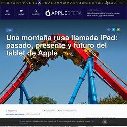 Applesfera 2015 - Una montaña rusa llamada iPad: pasado, presente y futuro del tablet de Apple