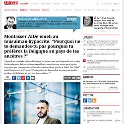 """Montasser AlDe'emeh au musulman hypocrite: """"Pourquoi ne te demandes-tu pas pourquoi tu préfères la Belgique au pays de tes ancêtres ?"""""""