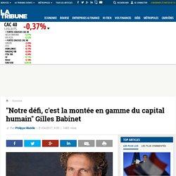 """TENDANCES : """"Notre défi, c'est la montée en gamme du capital humain"""" Gilles Babinet"""