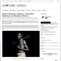 Marron, A Beautiful Nightmare on Shackles & Slavery