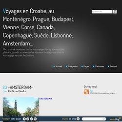~AMSTERDAM~ - Voyages en Croatie, au Monténégro, Prague, Budapest, Vienne, Corse, Canada, Copenhague, Suède, Lisbonne, Amsterdam...