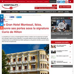 Le Gran Hotel Montesol, Ibiza, rouvre ses portes sous la signature Curio de Hilton
