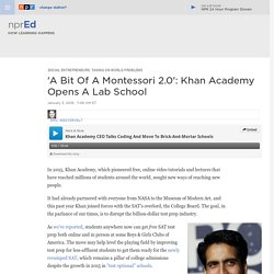 'A Bit Of A Montessori 2.0': Khan Academy Opens A Lab School : NPR Ed