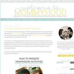 Welcome to Mommyhood: How to present Montessori activities to your kids