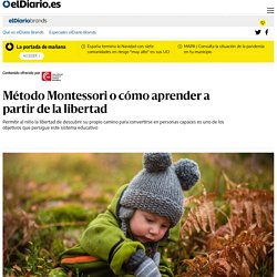 Método Montessori o cómo aprender a partir de la libertad