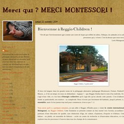 Merci qui ? MERCI MONTESSORI !: Bienvenue à Reggio Children !