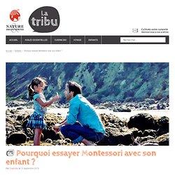 Pourquoi essayer Montessori avec son enfant? - La tribu Nature & Découvertes