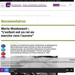 """Maria Montessori : """"L'enfant est un roi en marche vers l'aurore"""""""