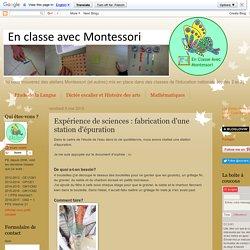 En classe avec Montessori: Expérience de sciences : fabrication d'une station d'épuration