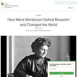 How Maria Montessori Defied Mussolini and Changed the World