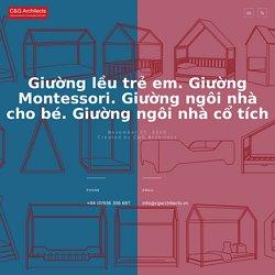 Giường lều trẻ em. Giường Montessori. Giường ngôi nhà cho bé. Giường ngôi nhà cổ tích - C&G Architects