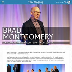 Brad Montgomery - Connecting happiness at work to bottom line success.