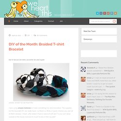 We Heart This - DIY of the Month: Braided T-shirt Bracelet