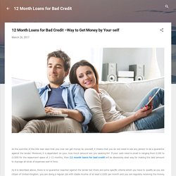 12 Month Loans for Bad Credit –Way to Get Money by Your-self