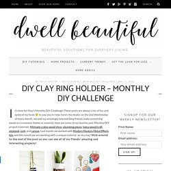 DIY Clay Ring Holder - Monthly DIY Challenge - Dwell Beautiful