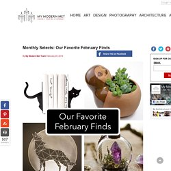 Monthly Selects: Our Favorite February Finds