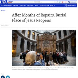 After Months of Repairs, Burial Place of Jesus Reopens