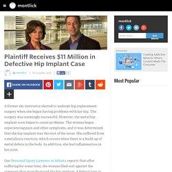 montlick - Plaintiff Receives $11 Million in Defective Hip Implant Case