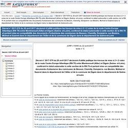 Décret n° 2017-579 du 20 avril 2017 déclarant d'utilité publique les travaux de mise à 2 × 2 voies de la route Centre Europe Atlantique (RN 79) entre Montmarault (Allier) et Digoin (Saône- et-Loire), conférant le statut autoroutier à cette section de la R