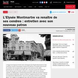 L'Elysée Montmartre va renaître de ses cendres : entretien avec son nouveau patron