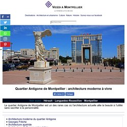 Quartier Antigone de Montpellier : architecture moderne à vivre
