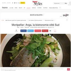 [Restaurant] Montpellier: Anga, la bistronomie côté Sud - L'Express Styles