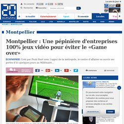 Montpellier : Une pépinière d'entreprises 100% jeux vidéo pour éviter le «Game over»