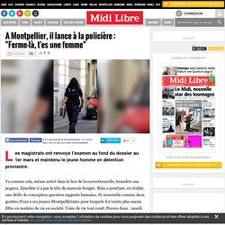 """Montpellier(34) : Zinedine insulte une policière: """"Toi, ferme-là, t'es une femme, espèce de salope!"""""""