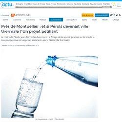 Près de Montpellier : et si Pérols devenait ville thermale ? Un projet pétillant