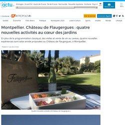 Montpellier. Château de Flaugergues : quatre nouvelles activités au cœur des jardins
