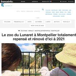 Le zoo du Lunaret à Montpellier totalement repensé et rénové d'ici à 2021 - France 3 Occitanie