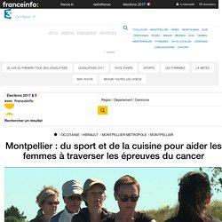 Montpellier : du sport et de la cuisine pour aider les femmes à traverser les épreuves du cancer - France 3 Occitanie