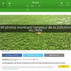 40 photos montrant l'ampleur de la pollution en Chine