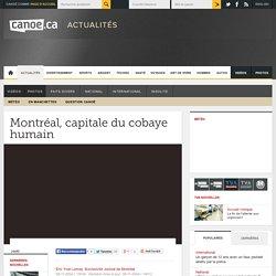 Montréal, capitale du cobaye humain