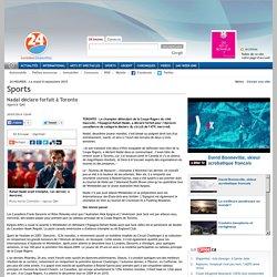 24h Montréal – Sports - Nadal déclare forfait à Toronto