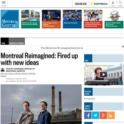 Montreal gazette_Montreal Reimagined: Fired up with new ideas
