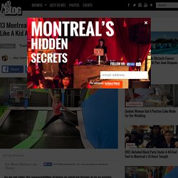 13 Montreal Things To Do That Will Make You Feel Like A Kid Again