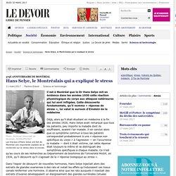 Hans Selye, le Montréalais qui a expliqué le stress