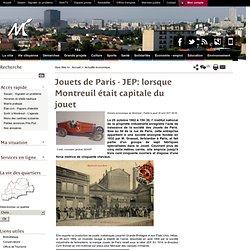 Jouets de Paris - JEP: lorsque Montreuil était capitale du jouet